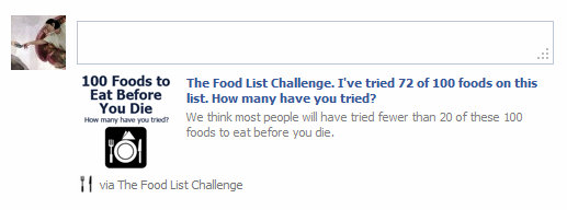 The Food List Challenge's Foods to Try Before You Die BBC's 50 Foods to Eat Before You Die Have You Ever Eaten at These Places? Ultimate List of Restaurants Must-Eat American Foods 80 Candy Bars The Foodie List The Fast Food Challenge Huffington Post's 50 Healthiest Foods How Many of These American Foods Have You Eaten?